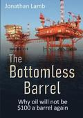 The Bottomless Barrel: Why oil will not be $100 a barrel again
