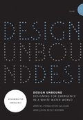 Design Unbound: Designing for Emergence in a White Water World: Volume 1