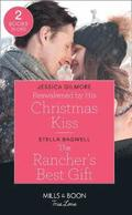 Reawakened By His Christmas Kiss / The Rancher's Best Gift
