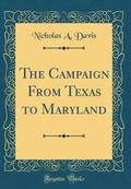 The Campaign from Texas to Maryland (Classic Reprint)