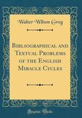 Bibliographical and Textual Problems of the English Miracle Cycles (Classic Reprint)