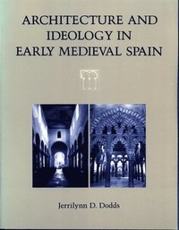 Architecture and Ideology in Early Medieval Spain