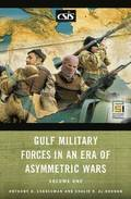 Gulf Military Forces in an Era of Asymmetric Wars [2 volumes]