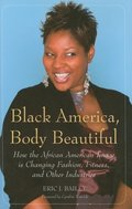 Black America, Body Beautiful: How the African American Image is Changing Fashion, Fitness, and Other Industries
