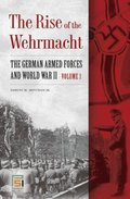 Rise of the Wehrmacht: The German Armed Forces and World War II [2 volumes]