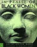 In Praise of Black Women v.1; Ancient African Queens
