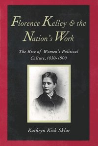 Florence Kelley and the Nation's Work