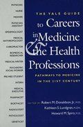 The Yale Guide to Careers in Medicine and the Health Professions