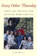 Every Other Thursday: Stories and Strategies from Successful Women Scientists / Ellen Daniell