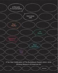 A Decade in Conversation: A Ten-Year Celebration of The Bucksbaum Award, 2000-2010