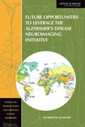 Future Opportunities to Leverage the Alzheimer's Disease Neuroimaging Initiative