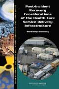 Post-Incident Recovery Considerations of the Health Care Service Delivery Infrastructure