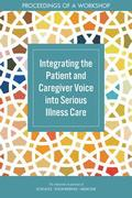 Integrating the Patient and Caregiver Voice into Serious Illness Care