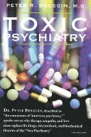 Toxic Psychiatry: Why Therapy, Empathy and Love Must Replace the Drugs, Electroshock, and Biochemical Theories of the 'New Psychiatry'
