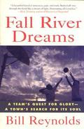 Fall River Dreams: A Team's Quest for Glory, a Town's Search for It's Soul