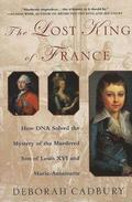 The Lost King of France: How DNA Solved the Mystery of the Murdered Son of Louis XVI and Marie Antoinette