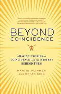 Beyond Coincidence: Amazing Stories of Coincidence and the Mystery Behind Them