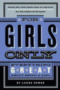 For Girls Only: Everything Great about Being a Girl