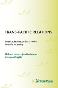 Trans-Pacific Relations: America, Europe, and Asia in the Twentieth Century
