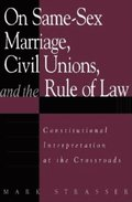 On Same-Sex Marriage, Civil Unions, and the Rule of Law: Constitutional Interpretation at the Crossroads