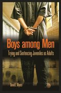 Boys among Men: Trying and Sentencing Juveniles as Adults