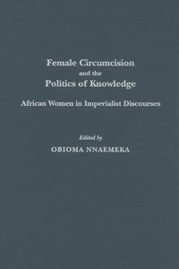 Female Circumcision and the Politics of Knowledge: African Women in Imperialist Discourses