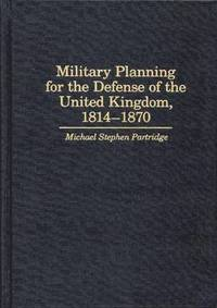 Military Planning for the Defense of the United Kingdom, 1814-1870
