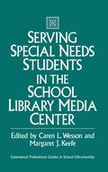 Serving Special Needs Students in the School Library Media Center