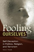 Fooling Ourselves: Self-Deception in Politics, Religion, and Terrorism