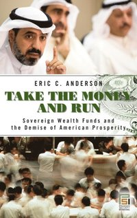 Take the Money and Run: Sovereign Wealth Funds and the Demise of American Prosperity