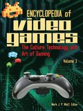 Encyclopedia of Video Games: The Culture, Technology, and Art of Gaming [2 volumes]