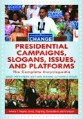 Presidential Campaigns, Slogans, Issues, and Platforms [3 volumes]