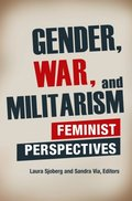 Gender, War, and Militarism: Feminist Perspectives