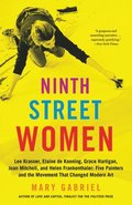 Ninth Street Women: Lee Krasner, Elaine de Kooning, Grace Hartigan, Joan Mitchell, and Helen Frankenthaler