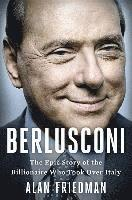 Berlusconi: The Epic Story of the Billionaire Who Took Over Italy