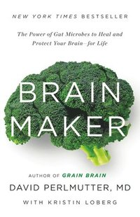 Brain Maker: The Power of Gut Microbes to Heal and Protect Your Brain-For Life
