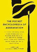 The Pocket Encyclopedia of Aggravation: 97 Things That Annoy, Bother, Chafe, Disturb, Enervate, Frustrate, Grate, Harass, Irk, Jar, Miff, Nettle, Outr