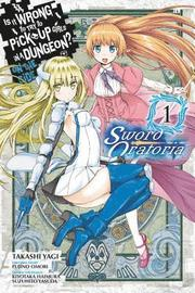 Is It Wrong to Try to Pick Up Girls in a Dungeon? Sword Oratoria, Vol. 1 (manga)