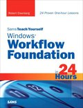 Teach Yourself Windows Workflow Foundation In 24 Hours