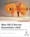 Apple Training Series: Mac OS X Server Essentials v10.6: A Guide To Using And Supporting Mac OS X Server 3rd Edition