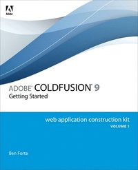 Adobe ColdFusion 9 Web Application Construction Kit Volume 1: Getting Started