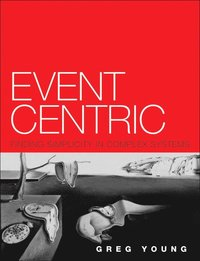 Event Centric: Finding Simplicity in Complex Systems