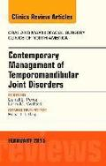 Contemporary Management of Temporomandibular Joint Disorders, An Issue of Oral and Maxillofacial Surgery Clinics of North America