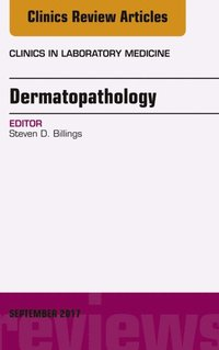 Dermatopathology, An Issue of Clinics in Laboratory Medicine, E-Book