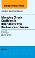 Managing Chronic Conditions in Older Adults with Cardiovascular Disease, An Issue of Clinics in Geriatric Medicine, E-Book