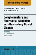 Complementary and Alternative Medicine in Inflammatory Bowel Disease, An Issue of Gastroenterology Clinics of North America, E-Book