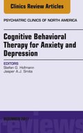 Cognitive Behavioral Therapy for Anxiety and Depression, An Issue of Psychiatric Clinics of North America, E-Book