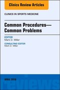 Common Procedures-Common Problems, An Issue of Clinics in Sports Medicine, E-Book