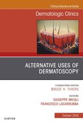 Alternative Uses of Dermatoscopy, An Issue of Dermatologic Clinics E-Book