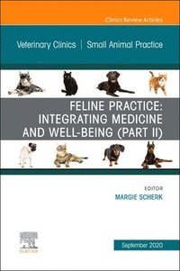 Feline Practice: Integrating Medicine and Well-Being (Part II), An Issue of Veterinary Clinics of North America: Small Animal Practice